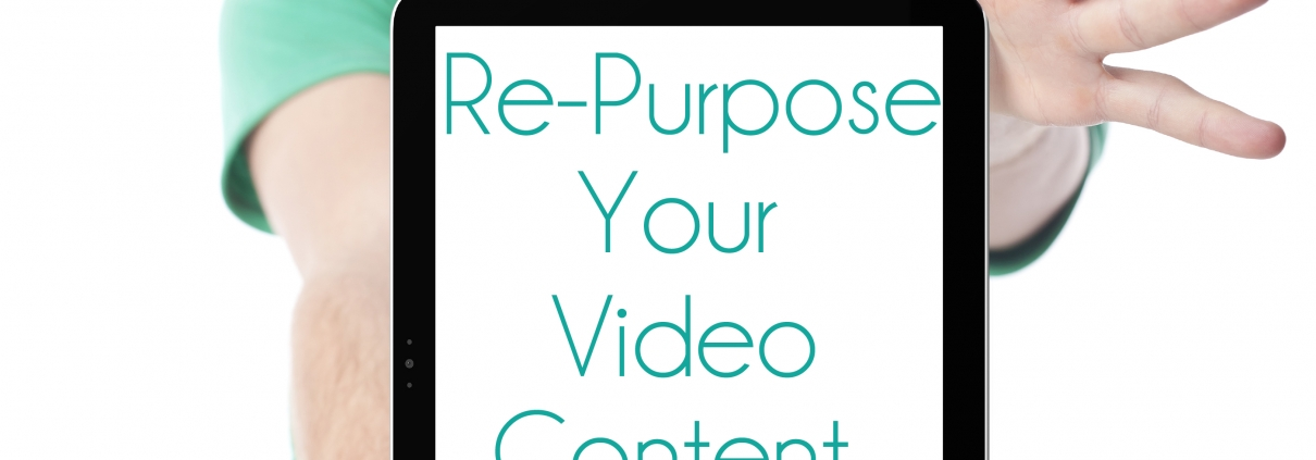 Here's How to Re-Purpose Video Content
